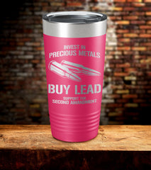 Invest in Precious Metals Buy Lead Support The Second Amendment Tumbler