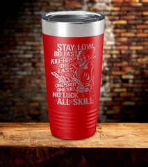 Stay Low Go Fast Kill First Die Last Tumbler