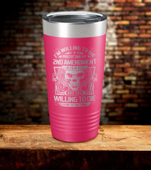 I'm Willing To Die Protecting My 2nd Amendment Tumbler