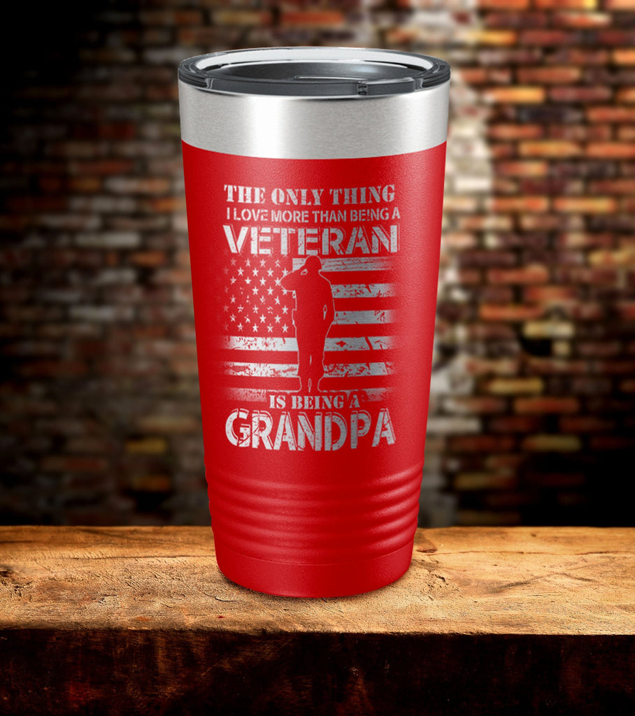 The only Thing I Love More Than Being a Veteran is Being a Grandpa Tumbler