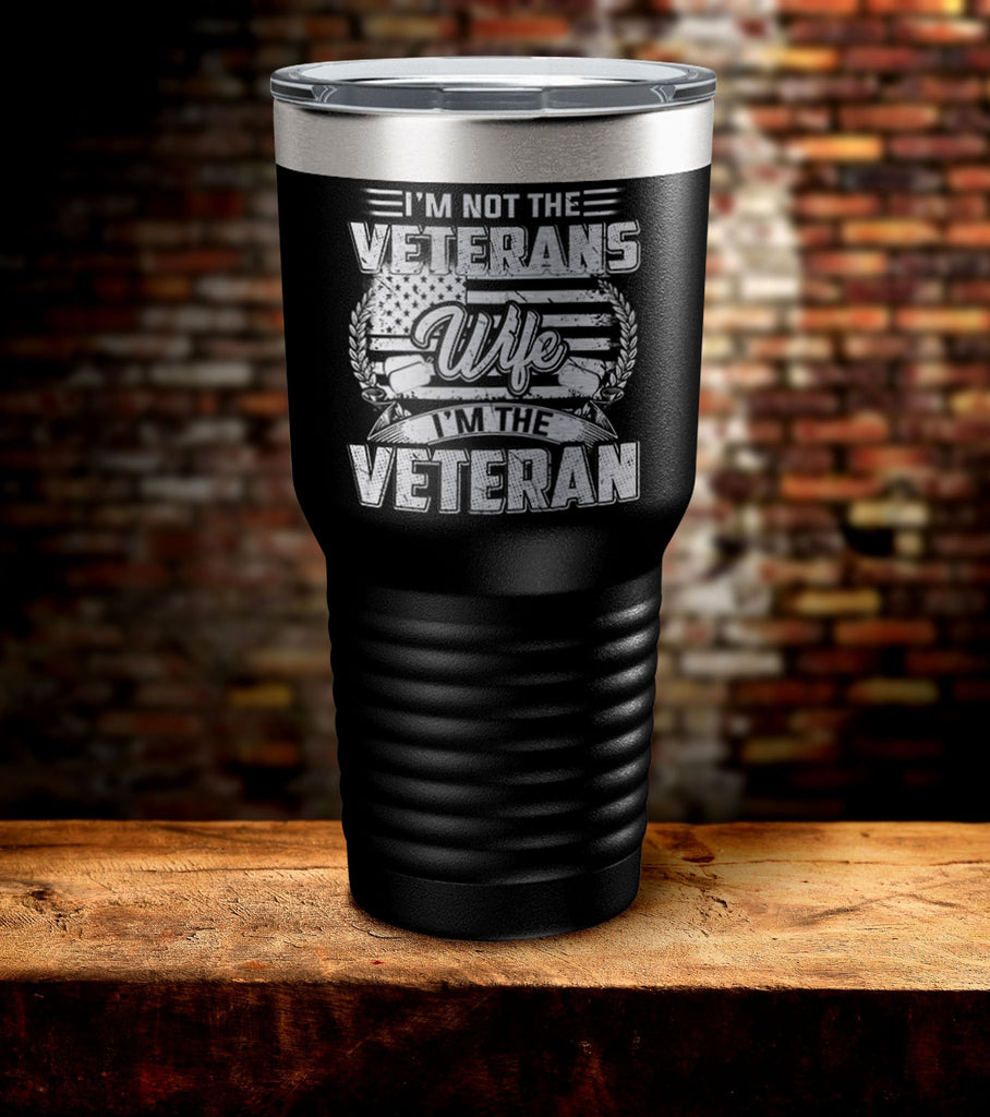 I Am Not The Veterans Wife I Am The Veteran Tumbler