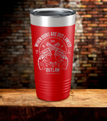 When Guns Are Out Lawed I Will Be An Outlaw Tumbler