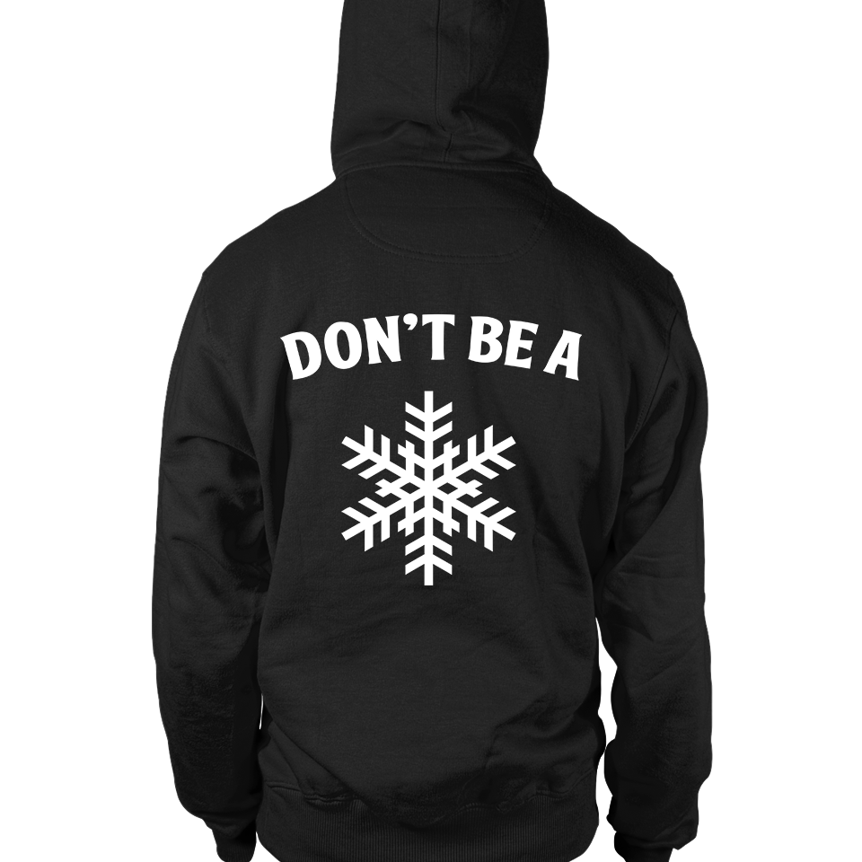 Don't Be A Snowflake Hoodie