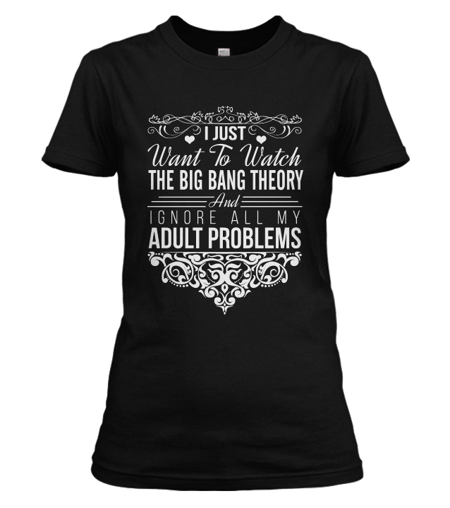 I Just Want To Watch The Big Bang Theory T-shirt