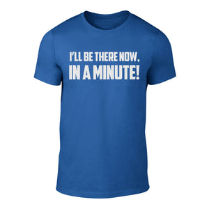 I'll be there Now, In a Minute - Welsh Banter T-Shirt BLUE