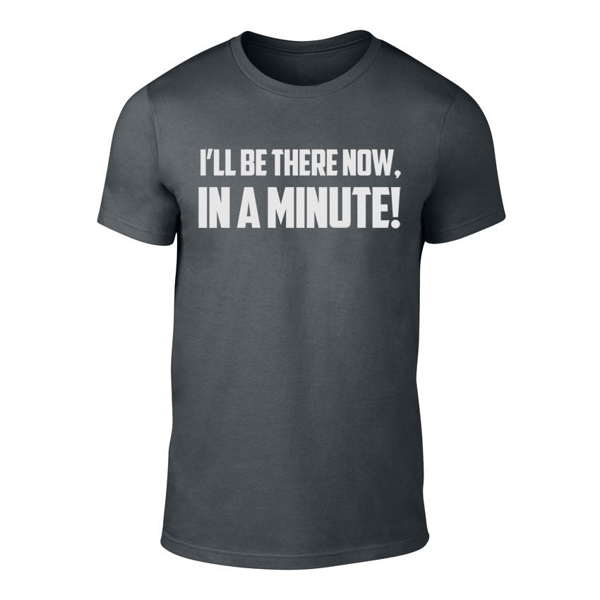 I'll be there Now, In a Minute - Welsh Banter T-Shirt CHARCOAL