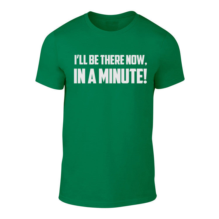 I'll be there Now, In a Minute - Welsh Banter T-Shirt GREEN