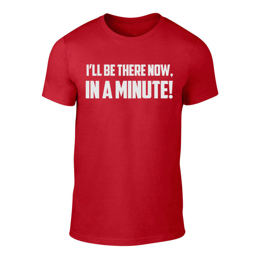 I'll be there Now, In a Minute - Welsh Banter T-Shirt RED