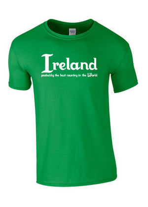 Ireland, probably the best country in the World T-Shirt