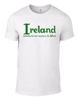 Ireland, probably the best country in the World T-Shirt Men's