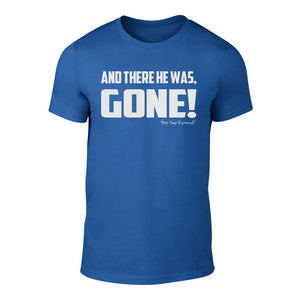 There he was, GONE! -  Welsh Banter T-Shirt