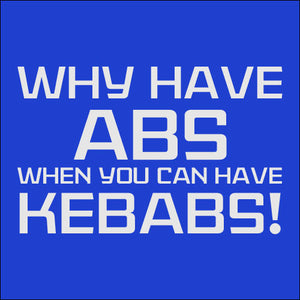 WHY HAVE ABS WHEN YOU CAN HAVE KEBABS - TEE