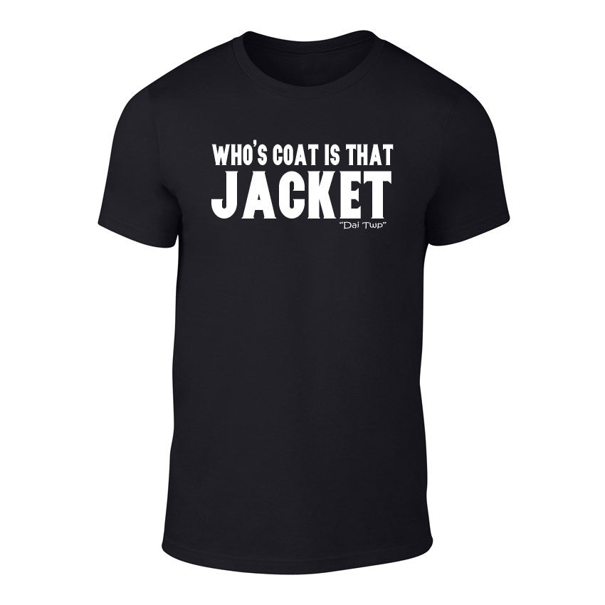 'Whose Coat Is That Jacket' - Welsh Banter T-Shirt (Black)