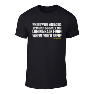 Where were you going? - Welshism Banter T-Shirt (Black)