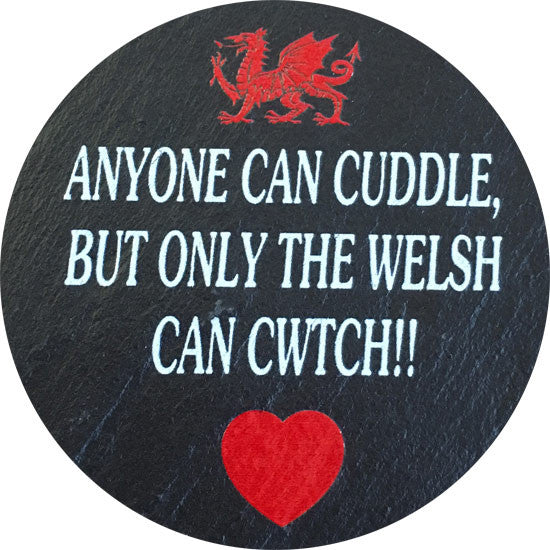 Only the Welsh Can Cwtch - Welsh Slate Coaster
