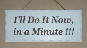 I'll do it now in a minute - Decorative Welsh Sign