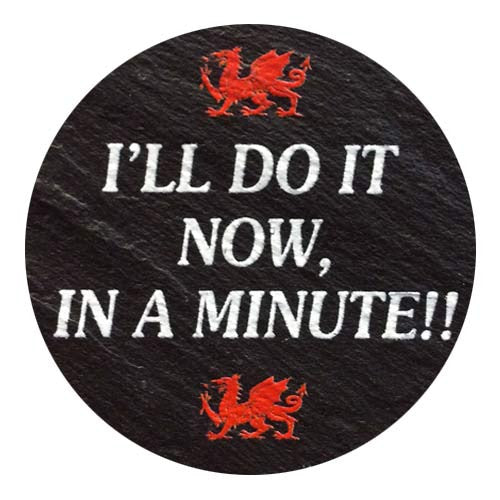 I'll do it Now in a Minute - Welsh Slate Coaster