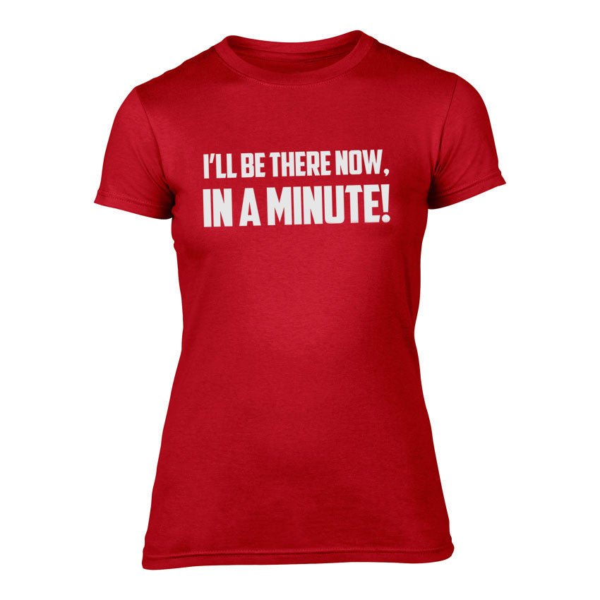 I'll be there now, in a minute! - Womens Welsh T-Shirt (RED)