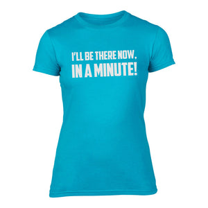 I'll be there now, in a minute! - Womens Welsh T-Shirt (BLUE)