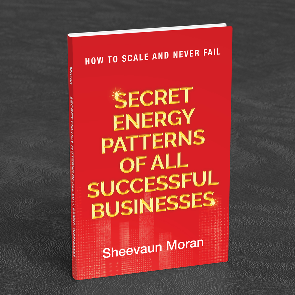 Secret Energy Patterns of All Successful Businesses: How to Scale and Never Fail - Energetic Solutions, Inc Sheevaun Moran