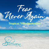**Fear Never Again - Tropical Transformation - Energetic Solutions, Inc Sheevaun Moran