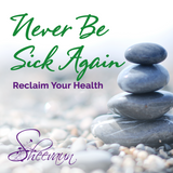Never Be Sick Again - Reclaim Your Health - Energetic Solutions, Inc Sheevaun Moran
