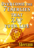 Overcome The 7 Energies that Zap Your LIFE! - Book - Energetic Solutions, Inc Sheevaun Moran