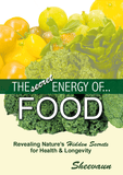 The Secret Energy of Food - Revealing Nature's Secrets for Health and Longevity - Energetic Solutions, Inc Sheevaun Moran