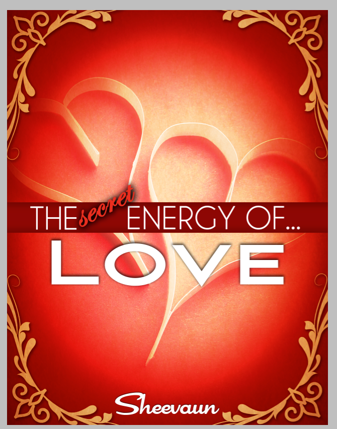 The Secret Energy of Love - The Many Faces of Love, Intimacy, Healing Love and  Why We Need to Know How It Applies to  Life, Health and Business - Energetic Solutions, Inc Sheevaun Moran