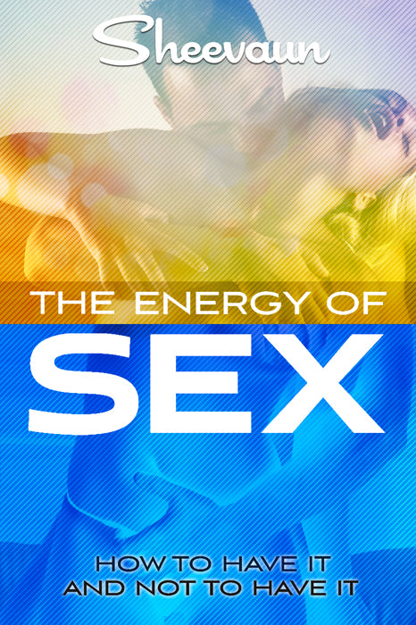 The Secret Energy of Sex - Energetic Solutions, Inc Sheevaun Moran