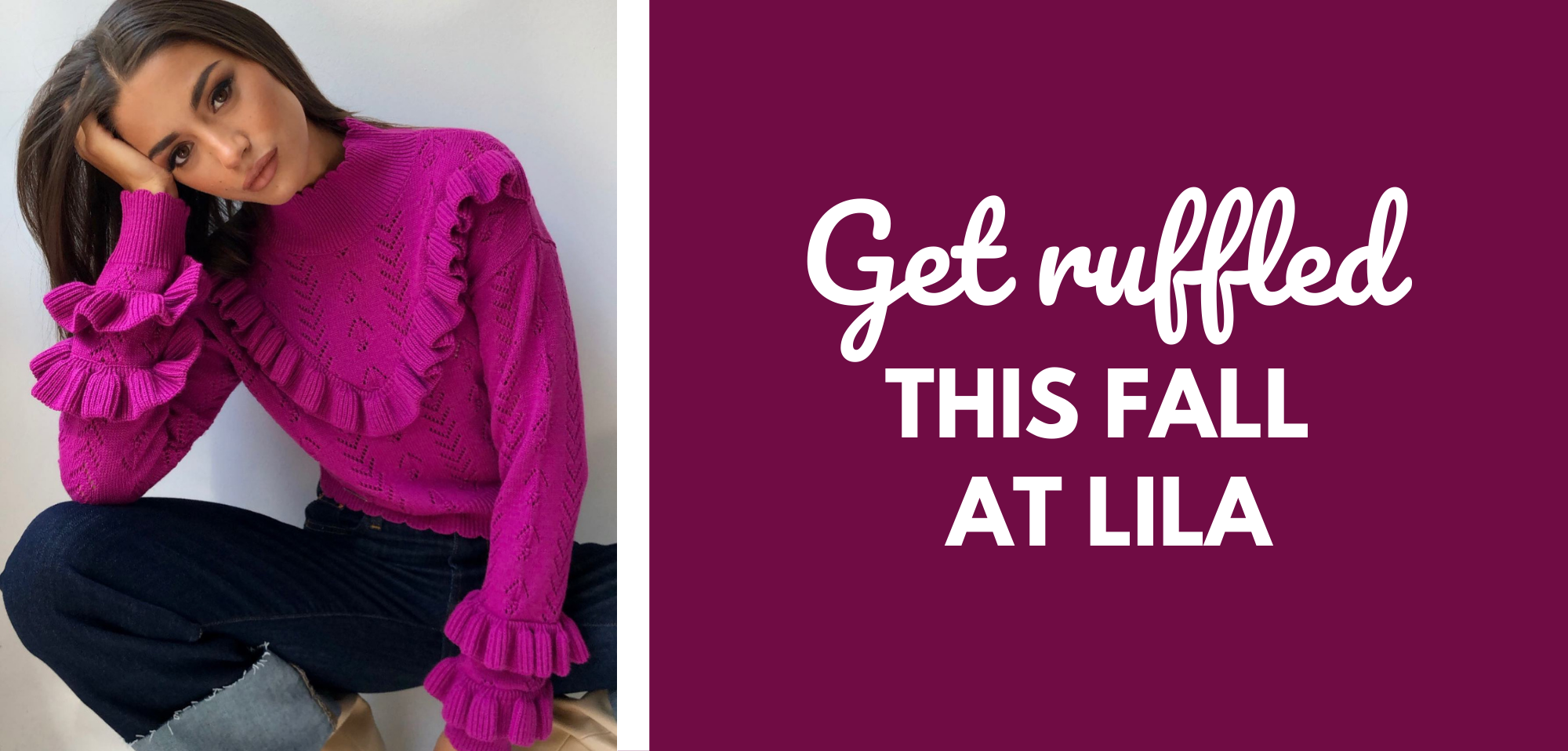 Get ruffled this Fall at LILA.