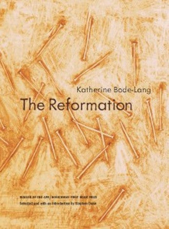 APR/Honickman First Book Prize - 2014 Winner: The Reformation by Katherine Bode-Lang