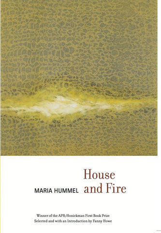 APR/Honickman First Book Prize - 2013 Winner: House and Fire by Maria Hummel