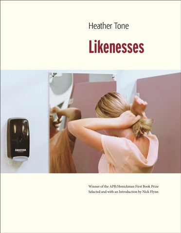 APR/Honickman First Book Prize - 2016 Winner: Likenesses by Heather Tone