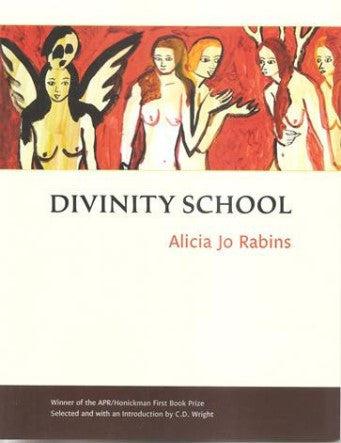 APR/Honickman First Book Prize - 2015 Winner: Divinity School by Alicia Jo Rabins (Paperback out of stock.) Hardcover only.