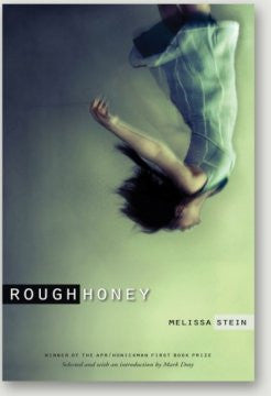 APR/Honickman First Book Prize - 2010 Winner: Rough Honey by  Melissa Stein (Out of Stock)