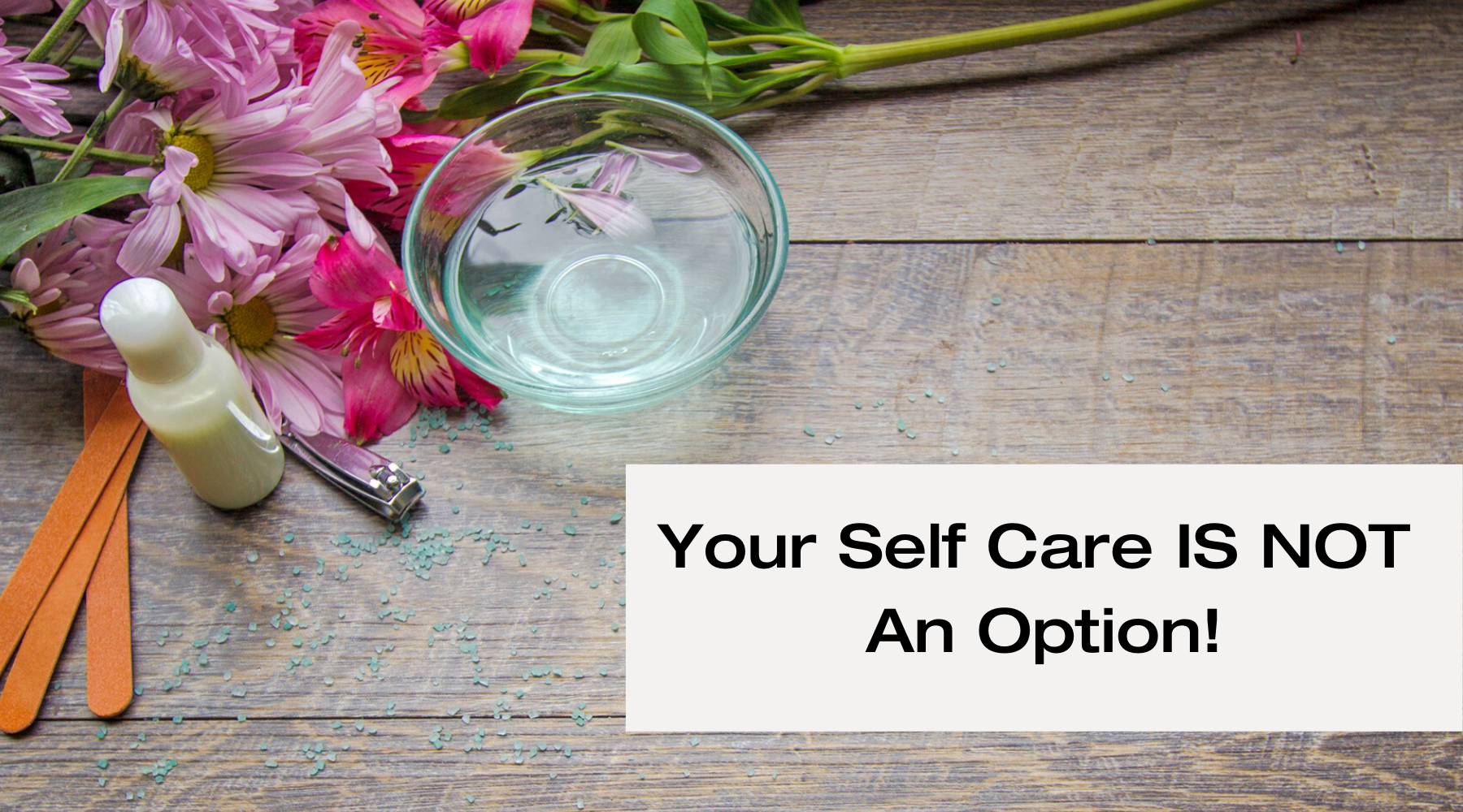 Your Self Care IS NOT An Option!