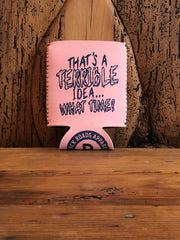 """Terrible Idea"" Neoprene Coozie"