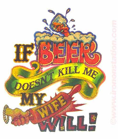 If the BEER Doesn't Kill Me My WIFE Will Vintage Iron On tee shirt transfer Original Authentic NOS 70s booze americana glitter