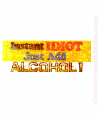 INSTANT IDIOT Just Add Alcohol Vintage Iron On tee shirt transfer Original Authentic deadstock NOS 70s booze americana