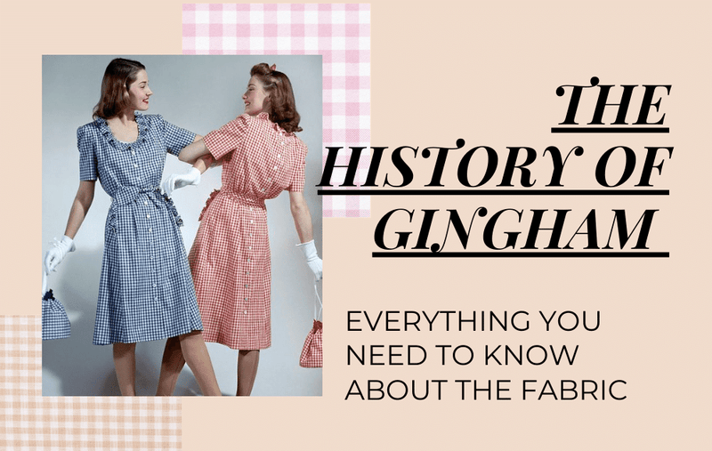 The Story of Gingham Fashion - Everything You Need To Know About The Fabric