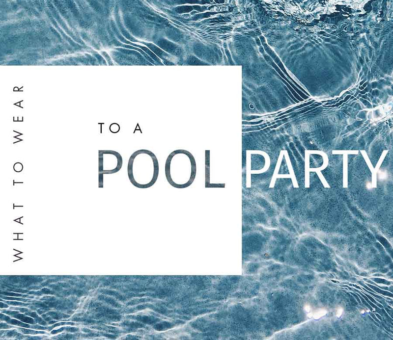 Pool Party Wear | Pool Party Look | Pool Party Outfit | What to Wear to a Pool Party