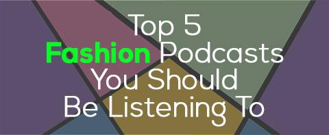 5 Fashion Podcasts You Should Be Listening To