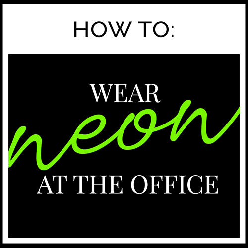 How To: Wear Neon at the Office