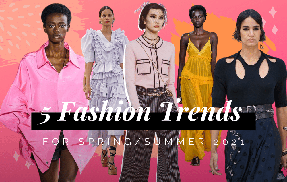 5 Fashion Trends for Spring/Summer 2021