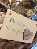 Sq Plaque with Heart - It Was Always You 7185