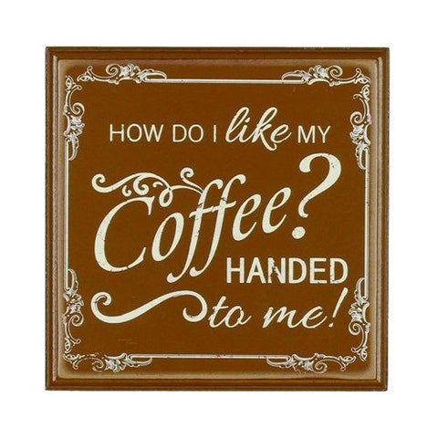 Wooden Plaque How do I Like my Coffee?