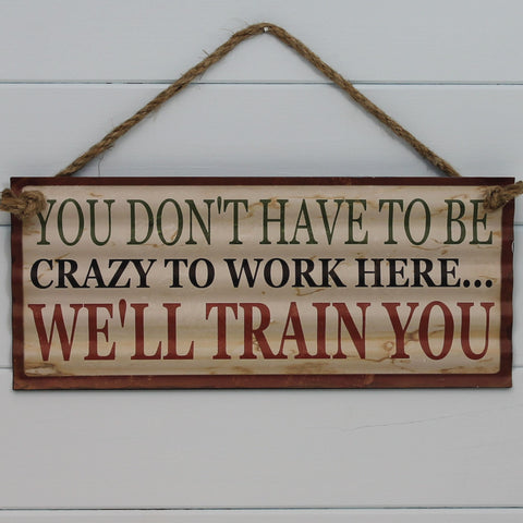 Vintage Tin Hanging Sign - You Don't Have to be Crazy