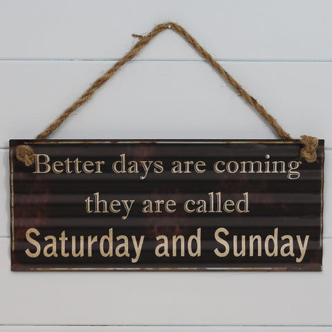 Vintage Tin Hanging Sign - Better Days Saturday & Sunday