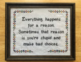 Everything Happens For A Reason, Stupid - Cross Stitch KIT